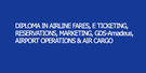 DIPLOMA IN AIRLINE FARES / E TICKETING, RESERVATIONS, MARKETING, GDS-Amadeus, AIRPORT OPERATIONS & AIR CARGO