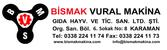 BİSMAK VURAL MAKİNAGIDA HAYV.VE TİCARETSAN.LTD. ŞTİ.