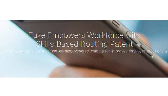 Fuze Empowers Workforce with Skills-Based Routing Patent